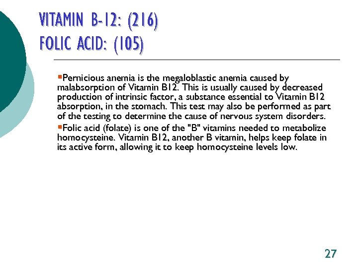 VITAMIN B-12: (216) FOLIC ACID: (105) §Pernicious anemia is the megaloblastic anemia caused by