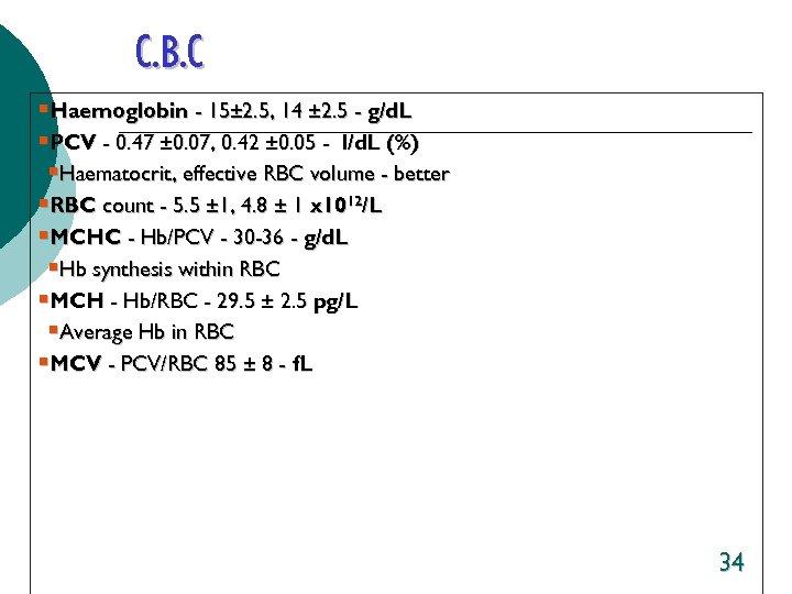 C. B. C §Haemoglobin - 15± 2. 5, 14 ± 2. 5 - g/d.