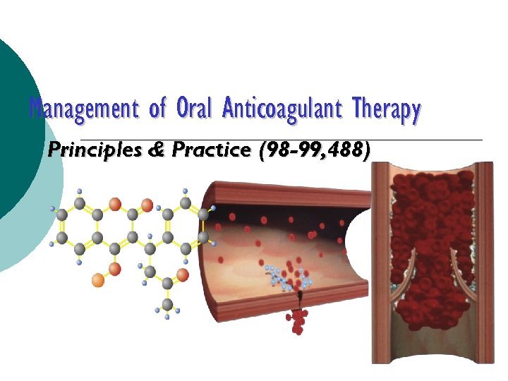 Management of Oral Anticoagulant Therapy Principles & Practice (98 -99, 488)