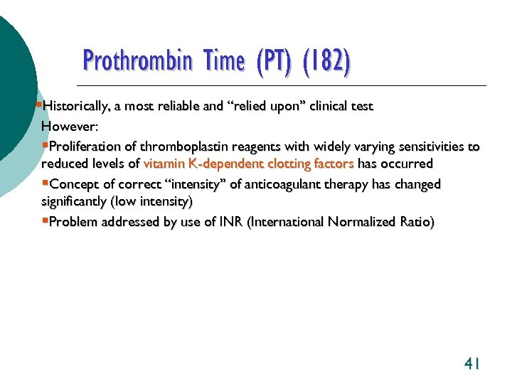 """Prothrombin Time (PT) (182) §Historically, a most reliable and """"relied upon"""" clinical test However:"""