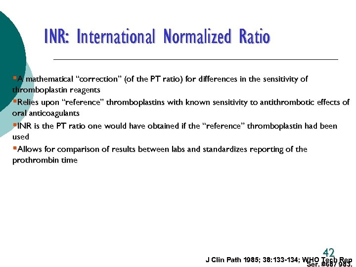 """INR: International Normalized Ratio §A mathematical """"correction"""" (of the PT ratio) for differences in"""