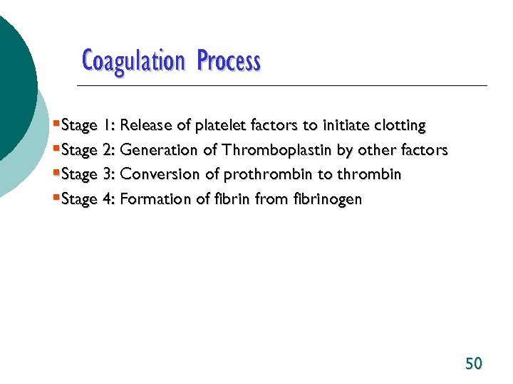Coagulation Process §Stage 1: Release of platelet factors to initiate clotting §Stage 2: Generation