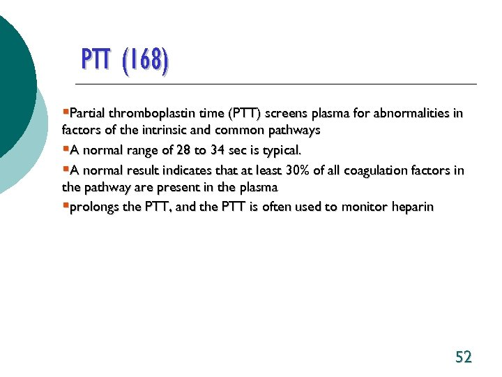 PTT (168) §Partial thromboplastin time (PTT) screens plasma for abnormalities in factors of the