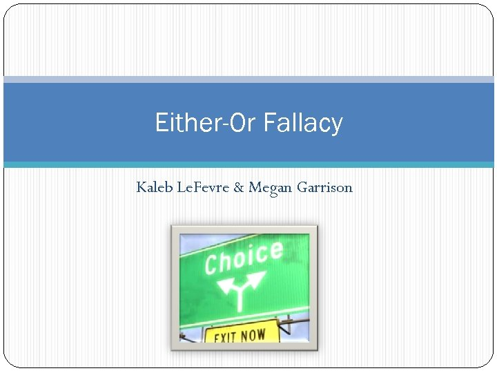 Either-Or Fallacy Kaleb Le. Fevre & Megan Garrison