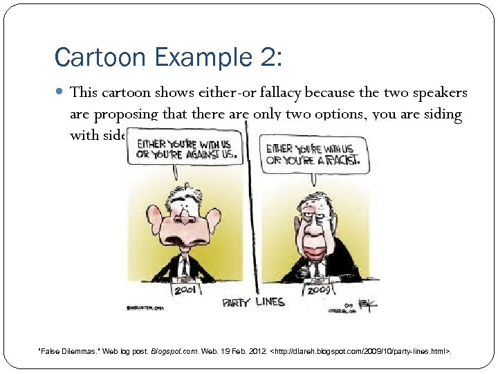 Cartoon Example 2: This cartoon shows either-or fallacy because the two speakers are proposing