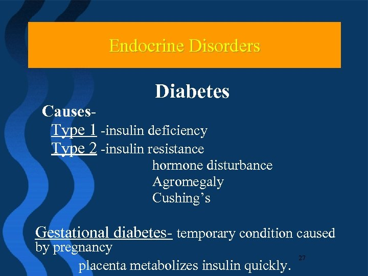 Endocrine Disorders Diabetes Causes. Type 1 -insulin deficiency Type 2 -insulin resistance hormone disturbance