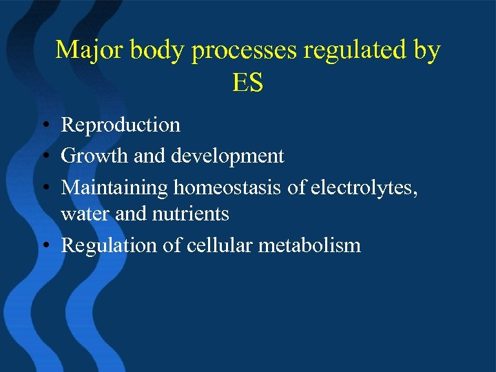 Major body processes regulated by ES • Reproduction • Growth and development • Maintaining