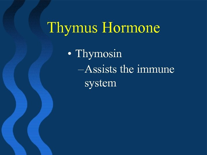 Thymus Hormone • Thymosin – Assists the immune system