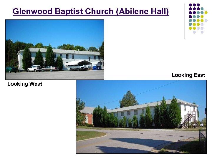 Glenwood Baptist Church (Abilene Hall) Looking East Looking West 13