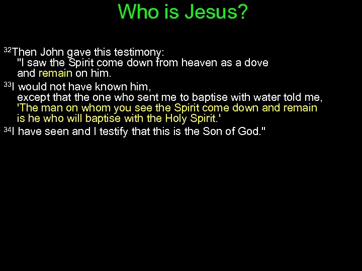 Who is Jesus? 32 Then John gave this testimony: