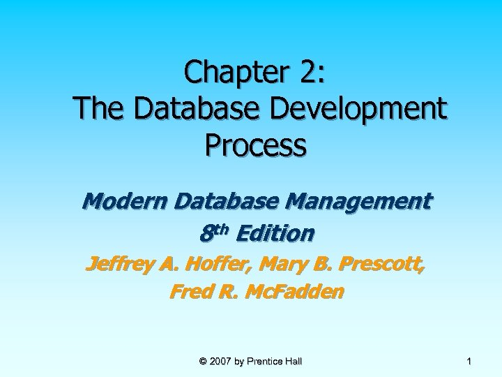 Chapter 2: The Database Development Process Modern Database Management 8 th Edition Jeffrey A.