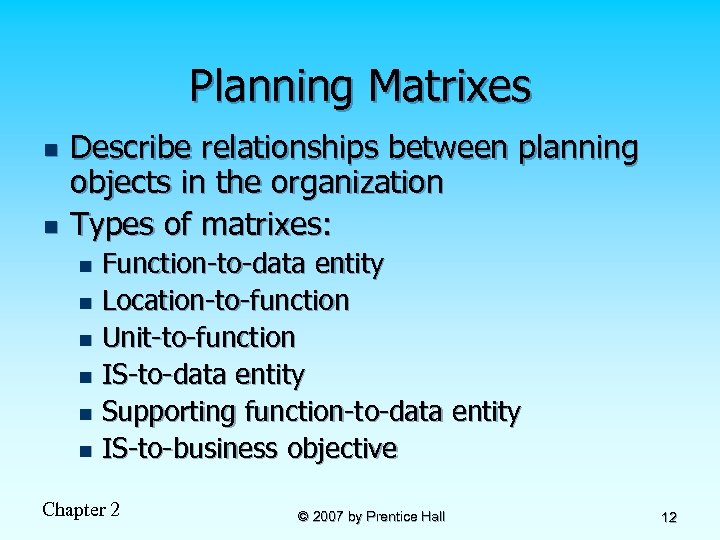 Planning Matrixes n n Describe relationships between planning objects in the organization Types of