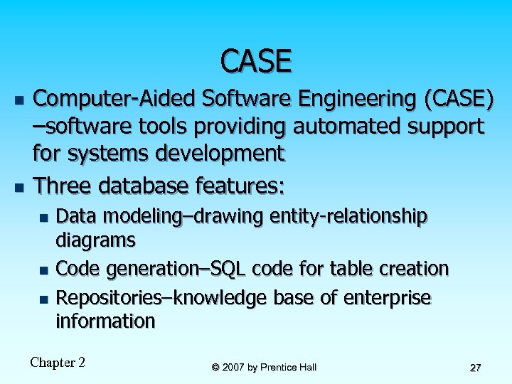 CASE n n Computer-Aided Software Engineering (CASE) –software tools providing automated support for systems