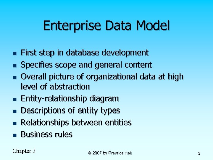 Enterprise Data Model n n n n First step in database development Specifies scope