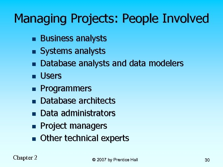 Managing Projects: People Involved n n n n n Chapter 2 Business analysts Systems
