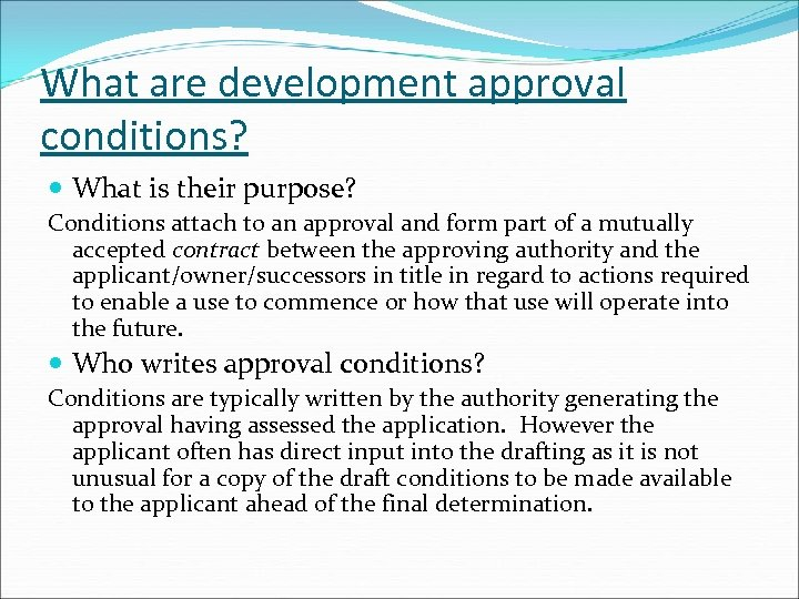 What are development approval conditions? What is their purpose? Conditions attach to an approval