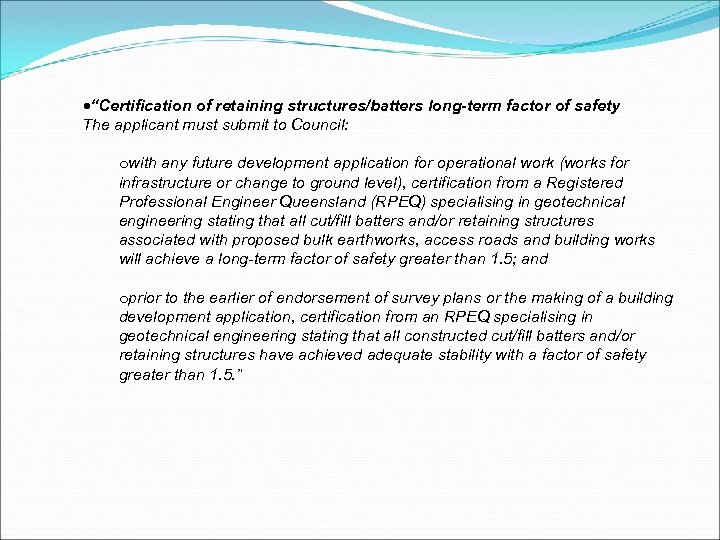 """""""Certification of retaining structures/batters long-term factor of safety The applicant must submit to"""