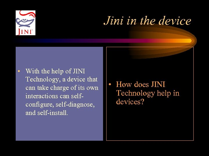 Jini in the device • With the help of JINI Technology, a device that