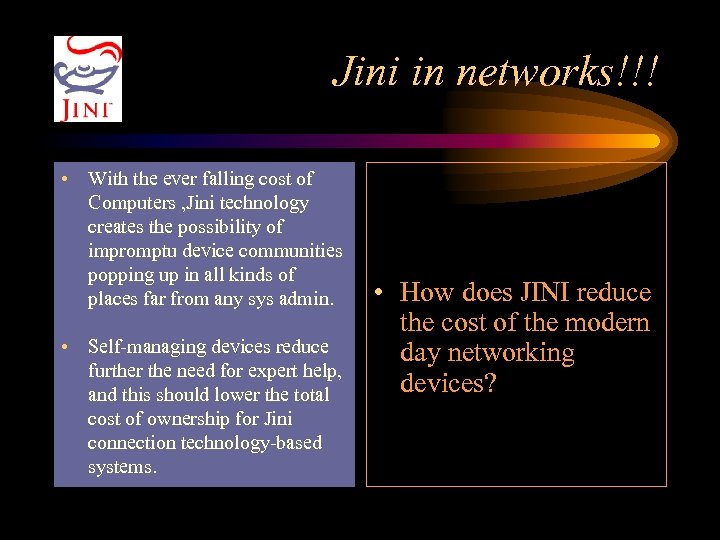 Jini in networks!!! • With the ever falling cost of Computers , Jini technology