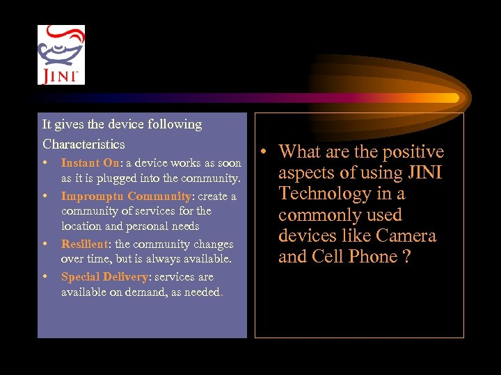 It gives the device following Characteristics • • Instant On: a device works as