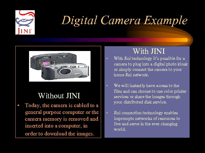 Digital Camera Example With JINI • With Jini technology it's possible for a camera