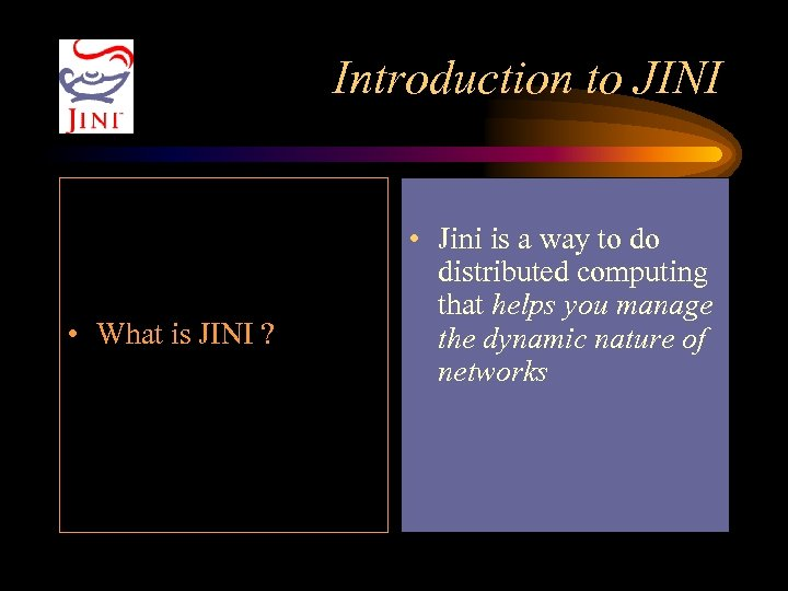 Introduction to JINI • What is JINI ? • Jini is a way to