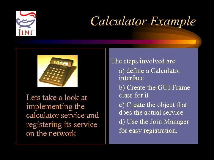 Calculator Example Lets take a look at implementing the calculator service and registering its