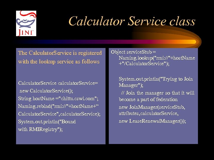 Calculator Service class The Calculator. Service is registered with the lookup service as follows