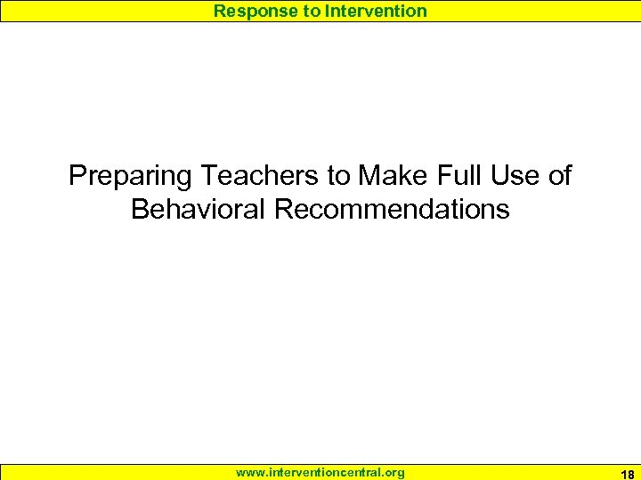 Response to Intervention Preparing Teachers to Make Full Use of Behavioral Recommendations www. interventioncentral.