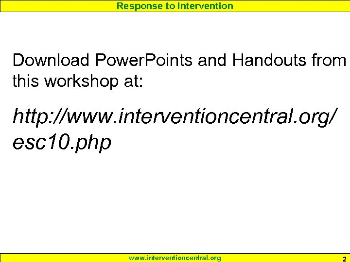 Response to Intervention Download Power. Points and Handouts from this workshop at: http: //www.