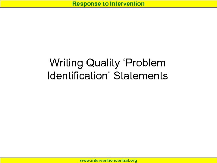 Response to Intervention Writing Quality 'Problem Identification' Statements www. interventioncentral. org