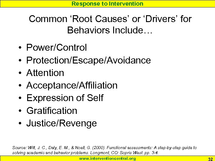 Response to Intervention Common 'Root Causes' or 'Drivers' for Behaviors Include… • • Power/Control