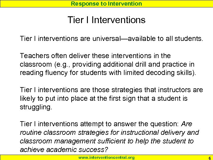 Response to Intervention Tier I Interventions Tier I interventions are universal—available to all students.