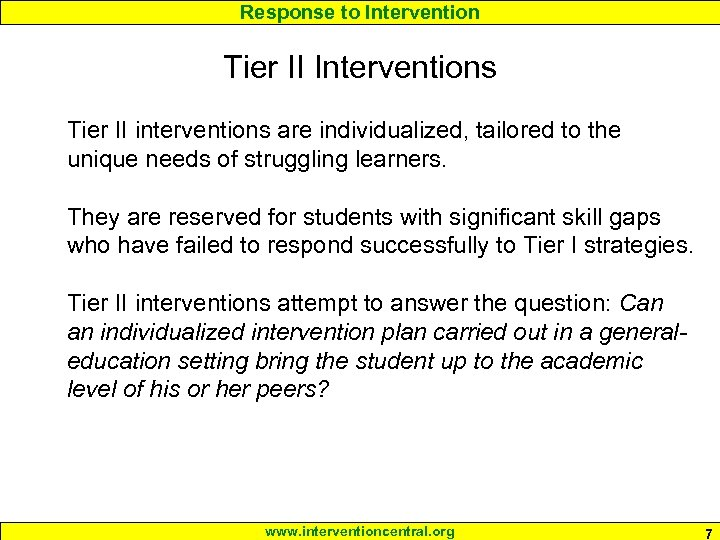 Response to Intervention Tier II Interventions Tier II interventions are individualized, tailored to the