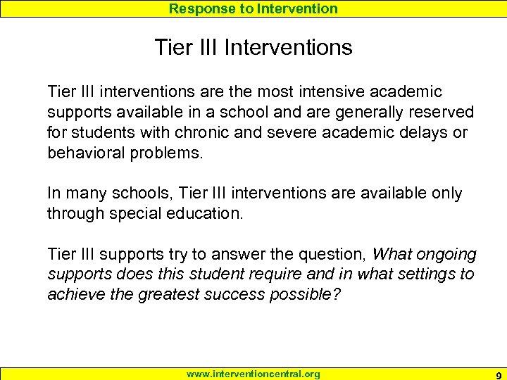 Response to Intervention Tier III Interventions Tier III interventions are the most intensive academic