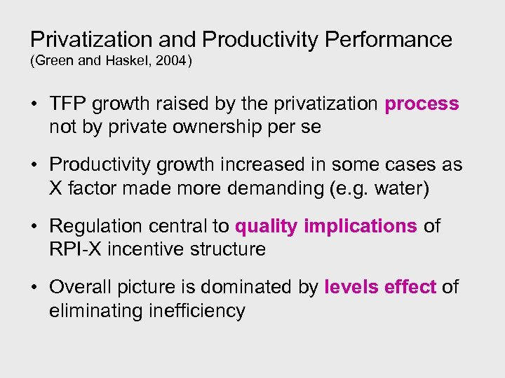 Privatization and Productivity Performance (Green and Haskel, 2004) • TFP growth raised by the