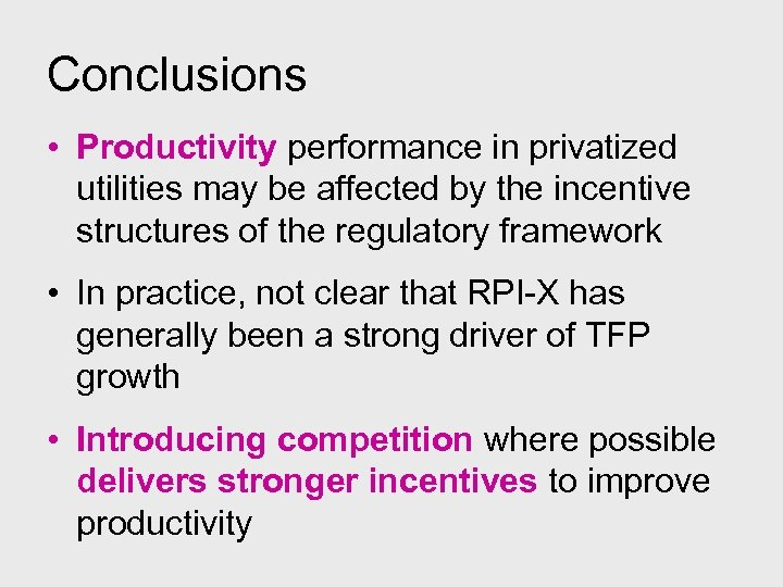 Conclusions • Productivity performance in privatized utilities may be affected by the incentive structures