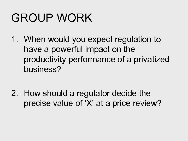 GROUP WORK 1. When would you expect regulation to have a powerful impact on