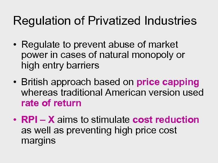 Regulation of Privatized Industries • Regulate to prevent abuse of market power in cases