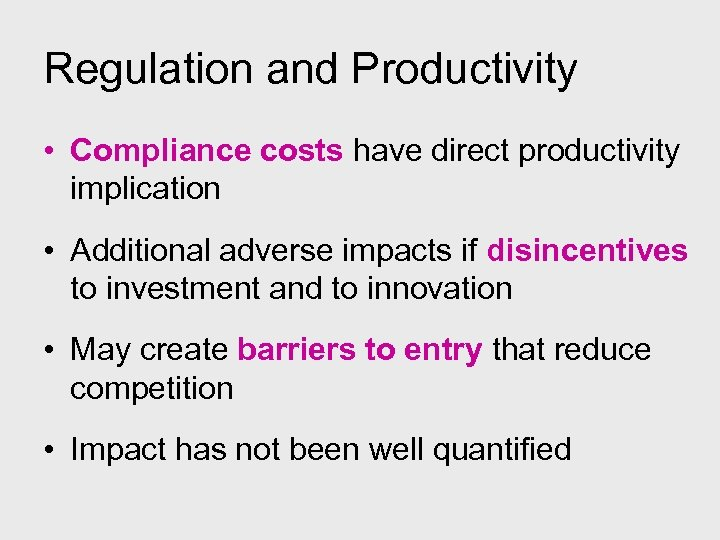 Regulation and Productivity • Compliance costs have direct productivity implication • Additional adverse impacts