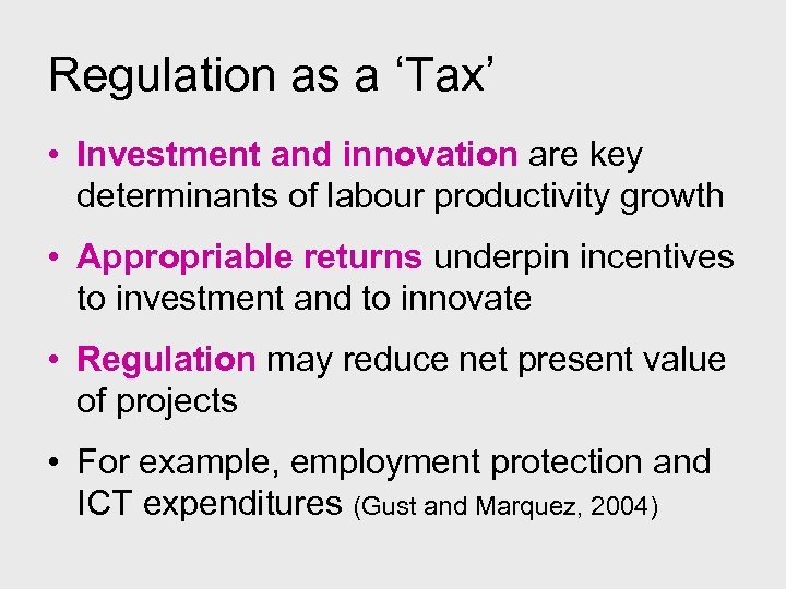 Regulation as a 'Tax' • Investment and innovation are key determinants of labour productivity