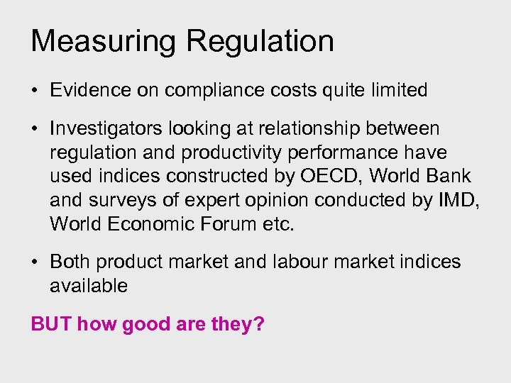 Measuring Regulation • Evidence on compliance costs quite limited • Investigators looking at relationship