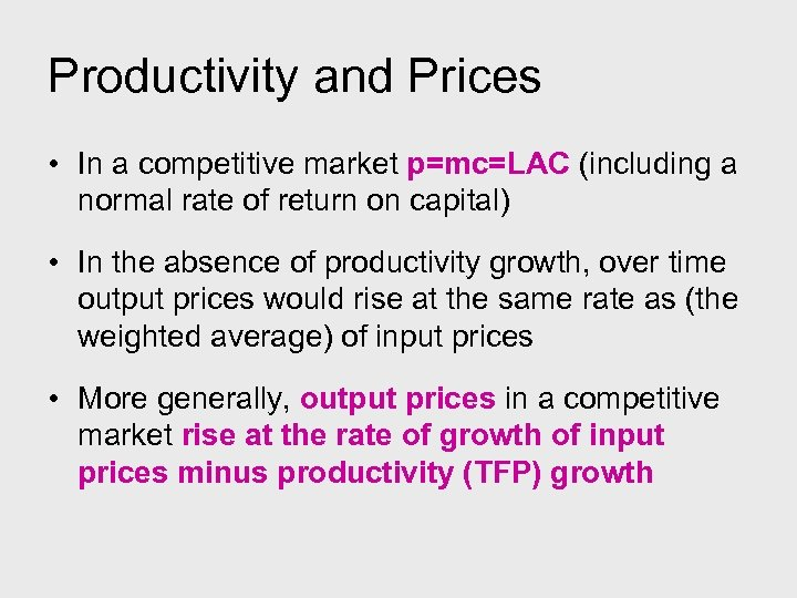 Productivity and Prices • In a competitive market p=mc=LAC (including a normal rate of