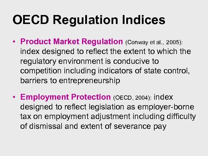 OECD Regulation Indices • Product Market Regulation (Conway et al. , 2005): index designed