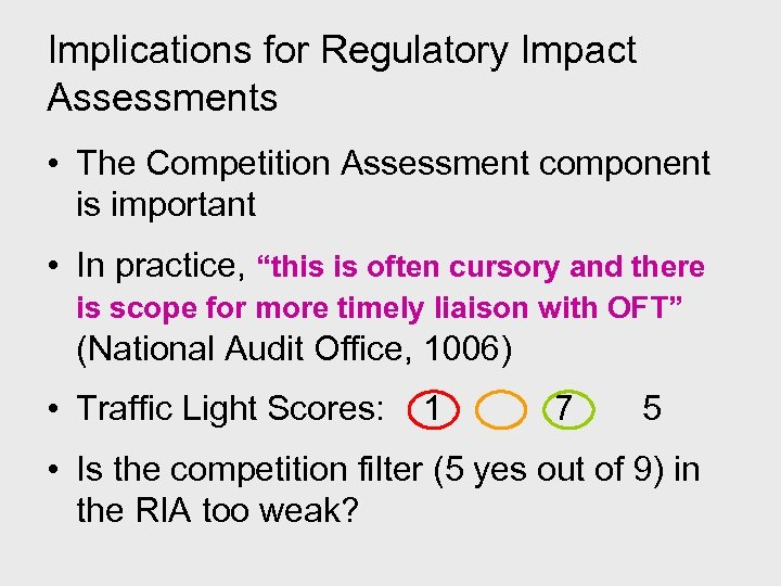 Implications for Regulatory Impact Assessments • The Competition Assessment component is important • In
