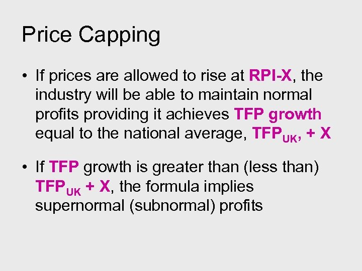 Price Capping • If prices are allowed to rise at RPI-X, the industry will