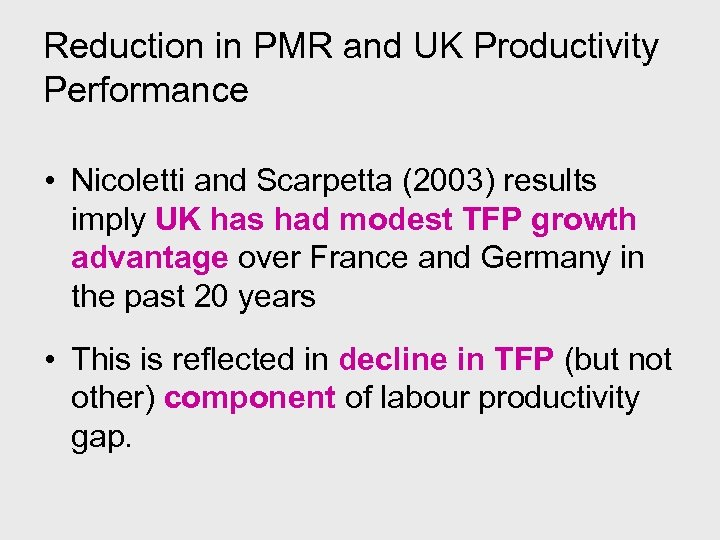 Reduction in PMR and UK Productivity Performance • Nicoletti and Scarpetta (2003) results imply