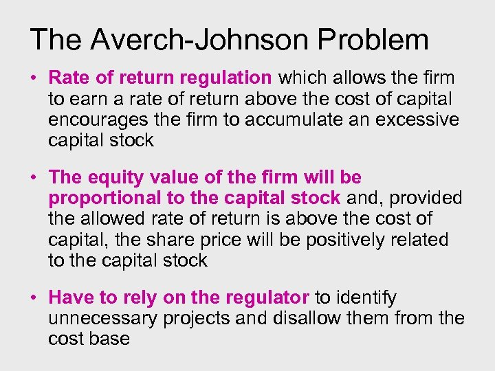 The Averch-Johnson Problem • Rate of return regulation which allows the firm to earn