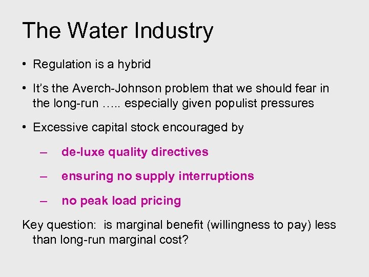 The Water Industry • Regulation is a hybrid • It's the Averch-Johnson problem that