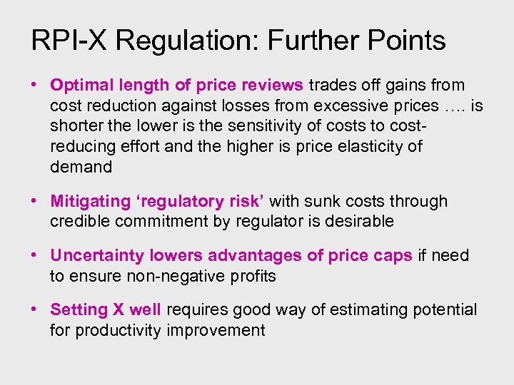 RPI-X Regulation: Further Points • Optimal length of price reviews trades off gains from
